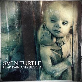 Слушать новый альбом Sven Turtle - Fear Pain and Blood